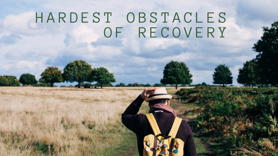 The Hardest Obstacles of Recovery