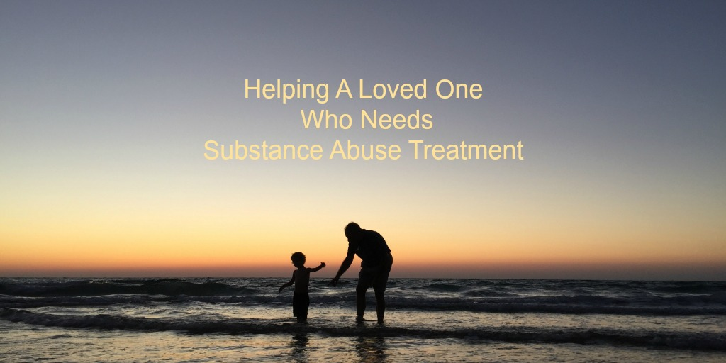 Helping A Loved One Who Needs Substance Abuse Treatment