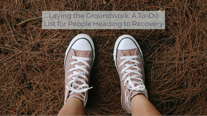 Laying the Groundwork: A To-Do List for People Heading to Recovery