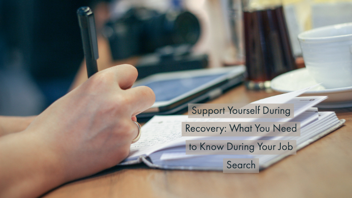 Support Yourself During Recovery: What You Need to Know During Your Job Search