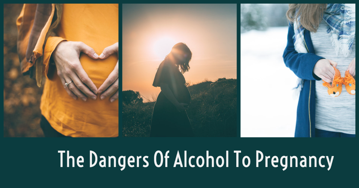 The Dangers Of Alcohol To Pregnancy